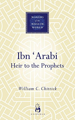 9781851685110: Ibn 'Arabi: Heir to the Prophets (Makers of the Muslim World)
