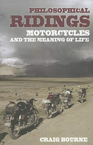 Philosophical Ridings: Motorcycles and the Meaning of Life: Bourne, Craig Paul