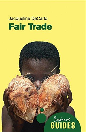 Fair Trade: A Beginner's Guide (Beginner's Guides): DeCarlo, Jacqueline