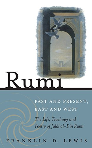9781851685493: Rumi - Past and Present, East and West: The Life, Teachings, and Poetry of Jalâl al-Din Rumi