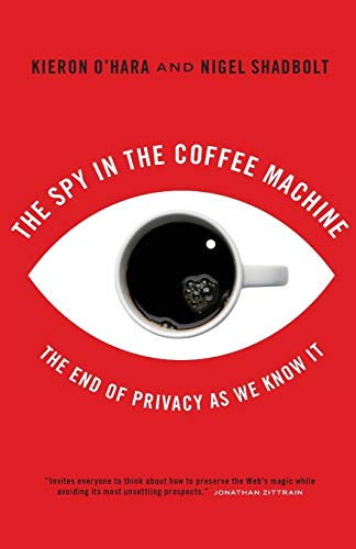 The Spy In The Coffee Machine: The End of Privacy as We Know it (1851685545) by O'Hara, Kieron; Shadbolt, Nigel