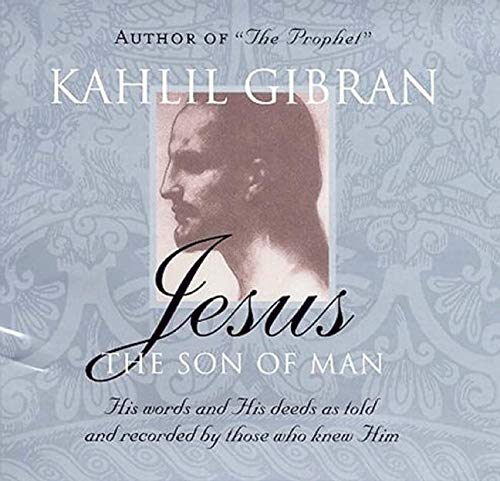 Jesus: The Son of Man: His words and His deeds as told and recorded by those who knew him: Gibran, ...