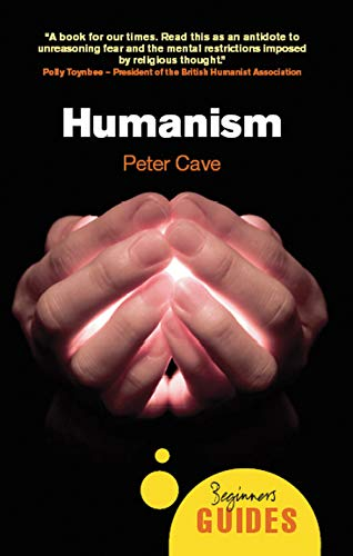 Humanism : A Beginner's Guide: Peter Cave