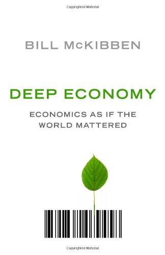 Deep Economy: Economics as if the World Mattered: McKibben, Bill