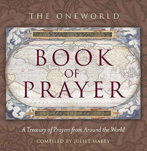 The Oneworld Book of Prayer: A Treasury of Prayers from Around the World