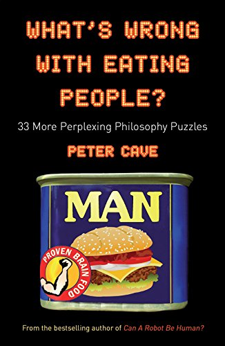 9781851686209: What's Wrong With Eating People?: 33 More Perplexing Philosophy Puzzles