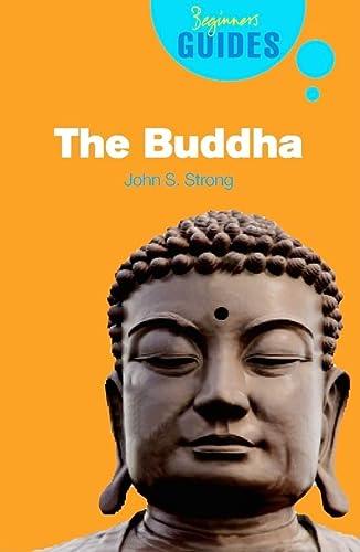 The Buddha: A Beginner's Guide (Beginner's Guides): Strong, John