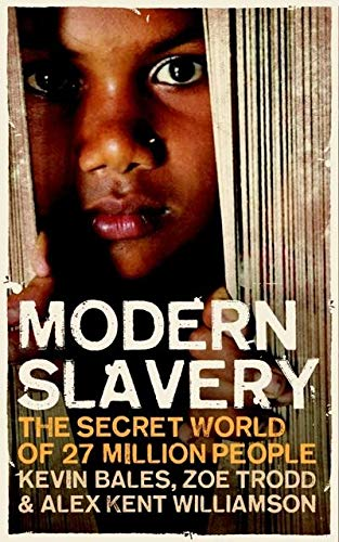 Modern Slavery: The Secret World of 27 Million People (185168641X) by Alex Kent Williamson; Kevin Bales; Zoe Trodd