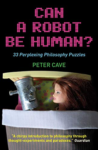 9781851686476: Can a Robot be Human?: 33 Perplexing Philosophy Puzzles