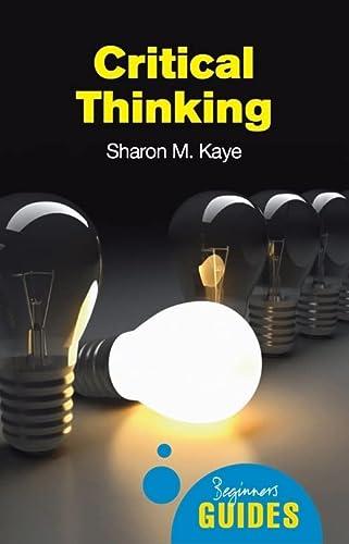 9781851686544: Critical Thinking: A Beginner's Guide (Beginner's Guides)