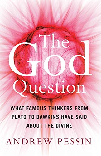 9781851686599: The God Question: What Famous Thinkers from Plato to Dawkins Have Said About the Divine