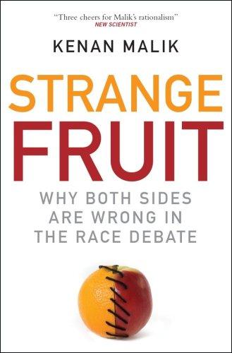 Strange Fruit: Why Both Sides are Wrong in the Race Debate: Malik, Kenan