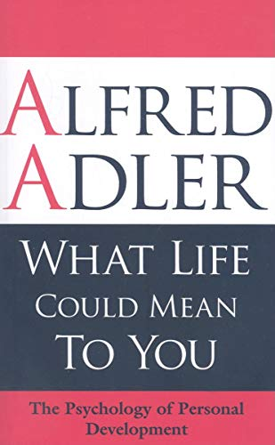 What Life Could Mean to You: The: Alfred Adler