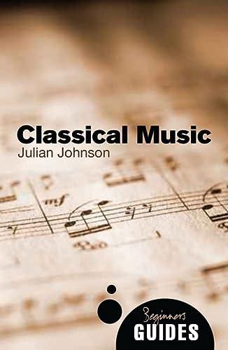 9781851686872: Classical Music: A Beginner's Guide (Beginner's Guides)