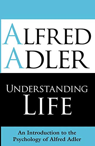 9781851686971: Understanding Life: An Introduction to the Psychology of Alfred Adler