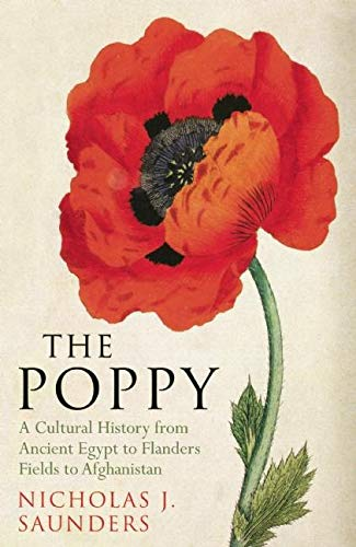 The Poppy: A Cultural History from Ancient Egypt to Flanders Fields to Afghanistan: Saunders, ...