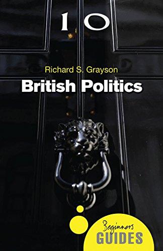 British Politics: A Beginner's Guide (Beginner's Guides): Grayson, Richard S