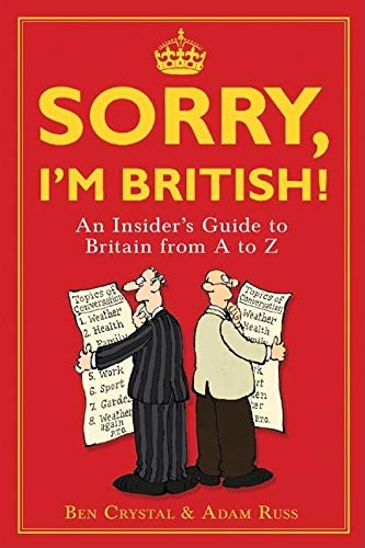 Sorry, I'm British!: An Insider's Guide to Britain from A to Z (1851687769) by Crystal, Ben; Russ, Adam; McLachlan, Ed