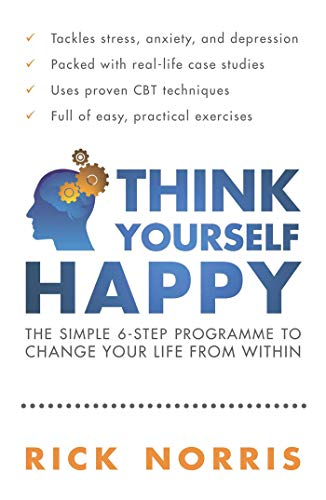 Think Yourself Happy: The Simple 6-Step Program to Change Your Life from Within: Norris, Rick