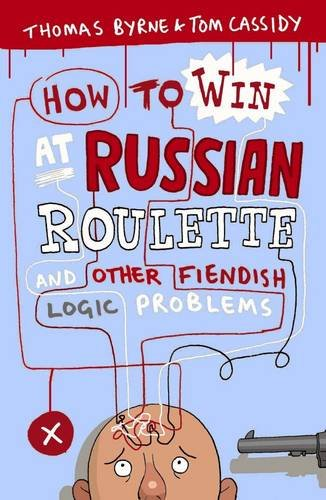 How to Win at Russian Roulette: And Other Fiendish Logic Problems (Paperback): Tom Cassidy, Thomas ...