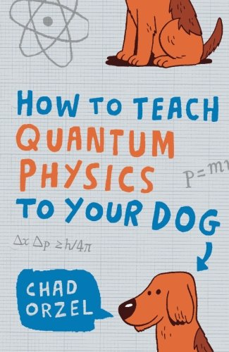 9781851687794: How to Teach Quantum Physics to Your Dog