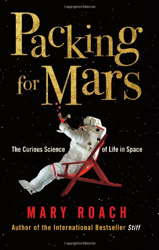 9781851687800: Packing for Mars: The Curious Science of Life in Space [UK Edition]
