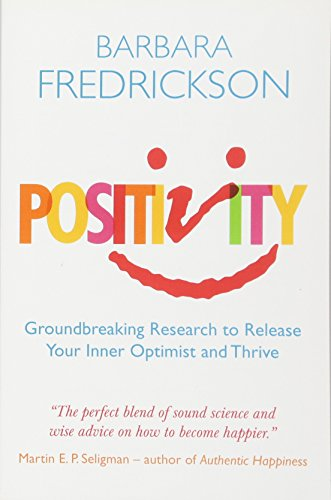 9781851687909: Positivity: Groundbreaking Research to Release Your Inner Optimist and Thrive