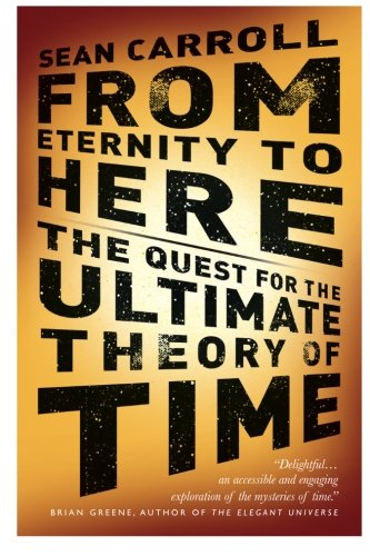 9781851687954: From Eternity to Here: The Quest for the Ultimate Theory of Time