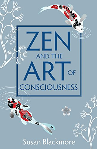 Zen and the Art of Consciousness: Blackmore, Susan