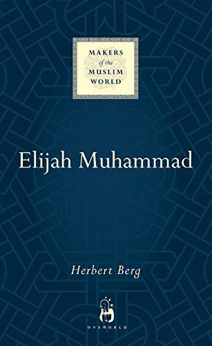 Elijah Muhammad (Makers of the Muslim World): Berg, Herbert
