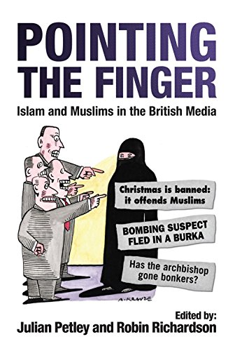 Pointing the Finger: Islam and Muslims in the British Media: Julian Petley, Robin Ricahrdson