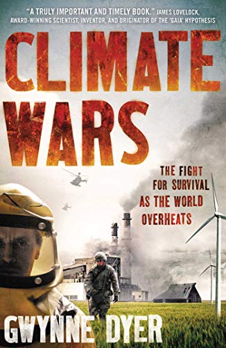 Climate Wars: The Fight for Survival as the World Overheats: Dyer, Gwynne