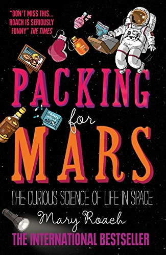 9781851688234: Packing for Mars: The Curious Science of Life in Space