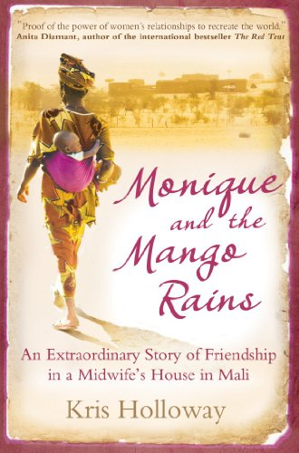 9781851688371: Monique and the Mango Rains: The Extraordinary Story of Friendship in a Midwife's House in Mali