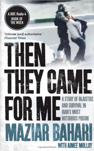 9781851688937: Then They Came for Me: 118 Days in Iran's Most Notorious Prison. Maziar Bahari, Aimee Molloy