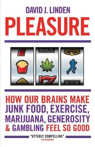 9781851688975: Pleasure: How Our Brains Make Junk Food, Exercise, Marijuana, Generosity, and Gambling Feel So Good
