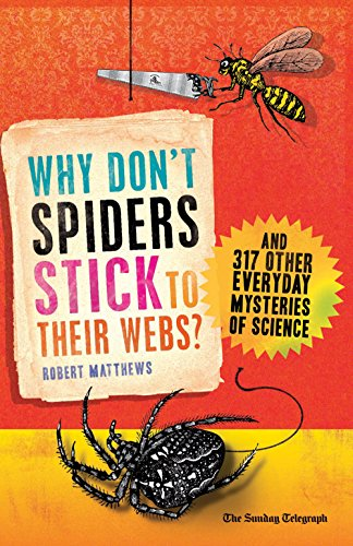 Why Don't Spiders Stick to Their Webs?: And 317 Other Everyday Mysteries of Science (1851689001) by Robert Matthews