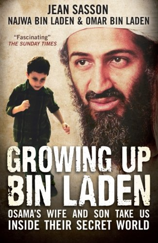 9781851689019: Growing Up Bin Laden: Osama's Wife and Son Take Us Inside Their Secret World. Jean Sasson as Told to Her by Najwa Bin Laden and Omar Bin Lad(Import)