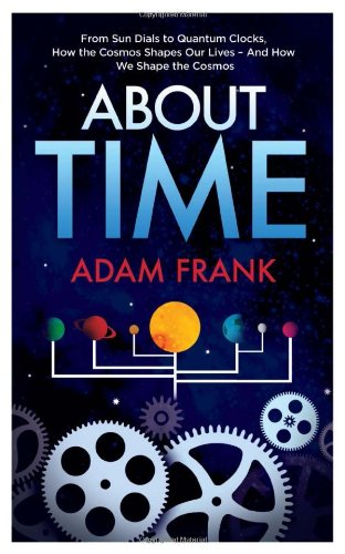 9781851689095: About Time: From Sun Dials to Quantum Clocks, How the Cosmos Shapes our Lives - And We Shape the Cosmos