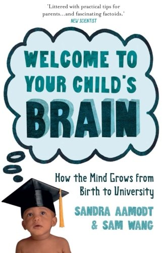 9781851689125: Welcome to Your Child's Brain: From in Utero to Uni. Sandra Aamodt and Sam Wang