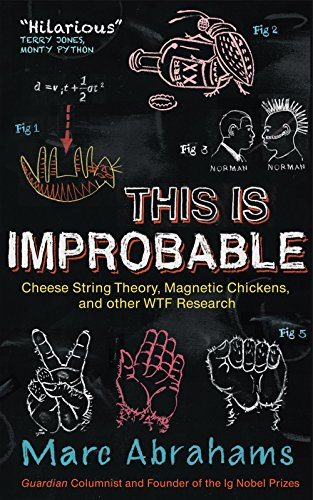 9781851689316: This is Improbable: Cheese String Theory, Magnetic Chickens, and Other WTF Research
