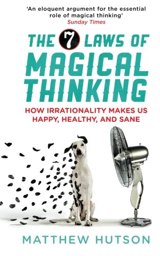 9781851689347: The 7 Laws of Magical Thinking: How Irrationality Makes Us Happy, Healthy, And Sane