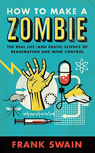 9781851689446: How to Make a Zombie: The Real Life (And Death) Science of Reanimation and Mind Control