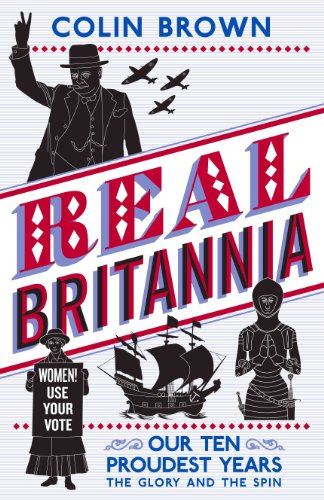 9781851689521: Real Britannia: Our Ten Proudest Years - The Glory and the Spin