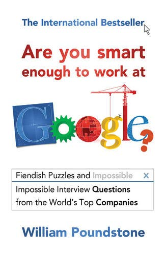 9781851689552: Are You Smart Enough to Work at Google?: Fiendish Puzzles and Impossible Interview Questions from the World's Top Companies