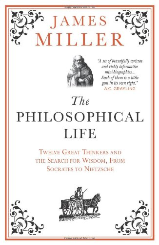 The Philosophical Life: Twelve Great Thinkers and the Search for Wisdom, from Socrates to Nietzsche...