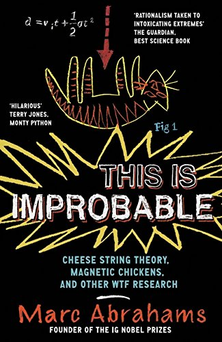 9781851689750: This is Improbable: Cheese String Theory, Magnetic Chickens and Other WTF Research