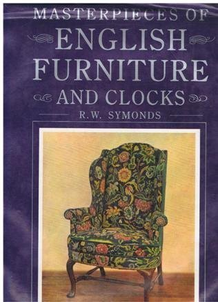 MASTERPIECES OF ENGLISH FURNITURE AND CLOCKS. A STUDY OF WALNUT AND MAHOGANY FURNITURE, AND OF TH...