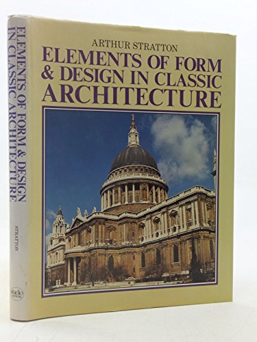 Elements of Form & Design in Classic Architecture: Arthur Stratton