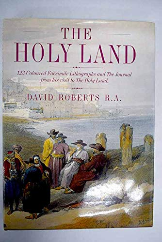 The Holy Land: 123 Coloured Facsimile Lithographs and The Journal from His Visit to the Holy Land: ...